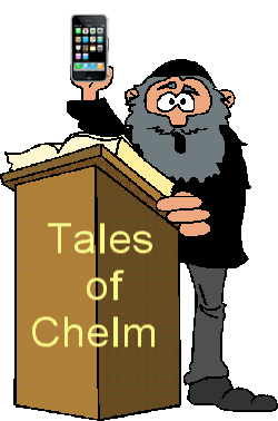 The Silly World of Chelm and Smartphones Murdering Gedolim